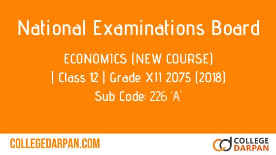 NEB- Grade XII 2075 (2018) Economics (New Course)(226 'A)